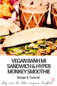 VEGAN BANH MI SANDWICH AND HYPER MONKEY SMOOTHIE