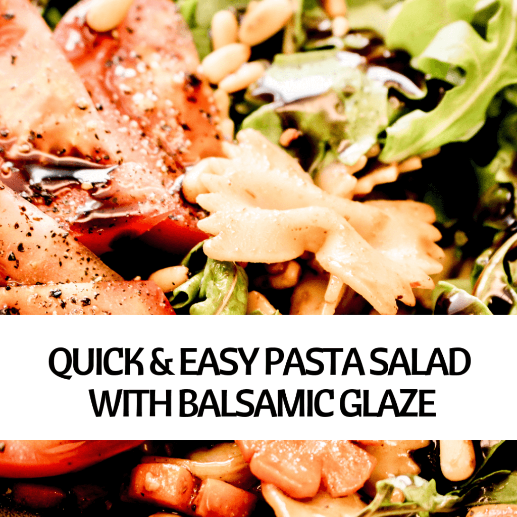 PICTURE OF VEGAN QUICK & EASY PASTA SALAD WITH BALSAMIC GLAZE